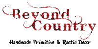 Beyond Country ~ Specializing in primitive and rustic Wooden Decor For Your Home & Garden!